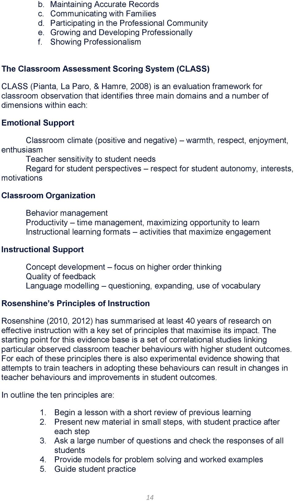 and a number of dimensions within each: Emotional Support Classroom climate (positive and negative) warmth, respect, enjoyment, enthusiasm Teacher sensitivity to student needs Regard for student
