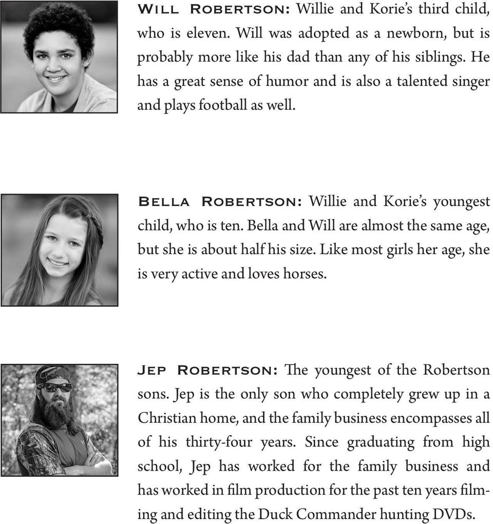 Bella and Will are almost the same age, but she is about half his size. Like most girls her age, she is very active and loves horses. Jep Robertson: The youngest of the Robertson sons.