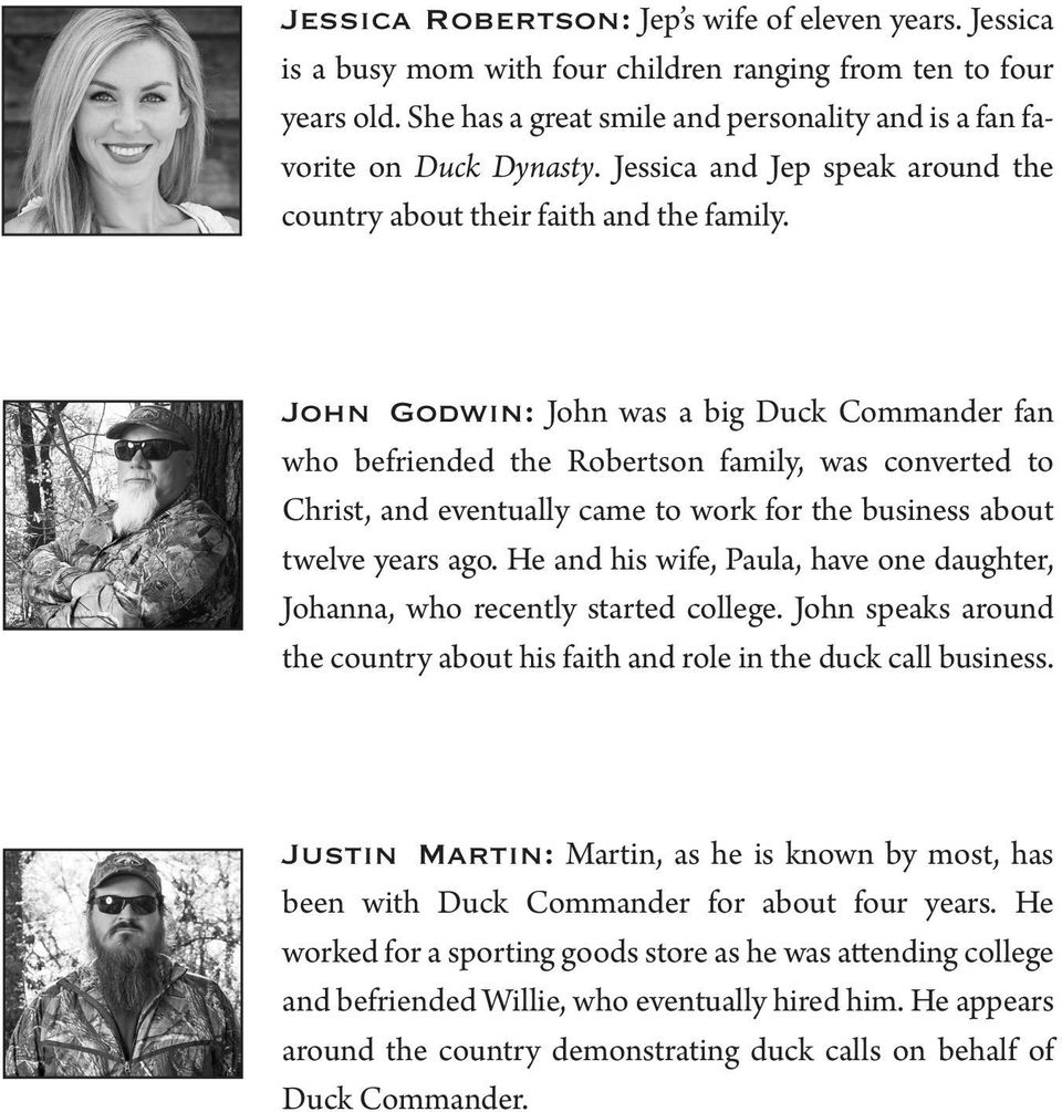 John Godwin: John was a big Duck Commander fan who befriended the Robertson family, was converted to Christ, and eventually came to work for the business about twelve years ago.