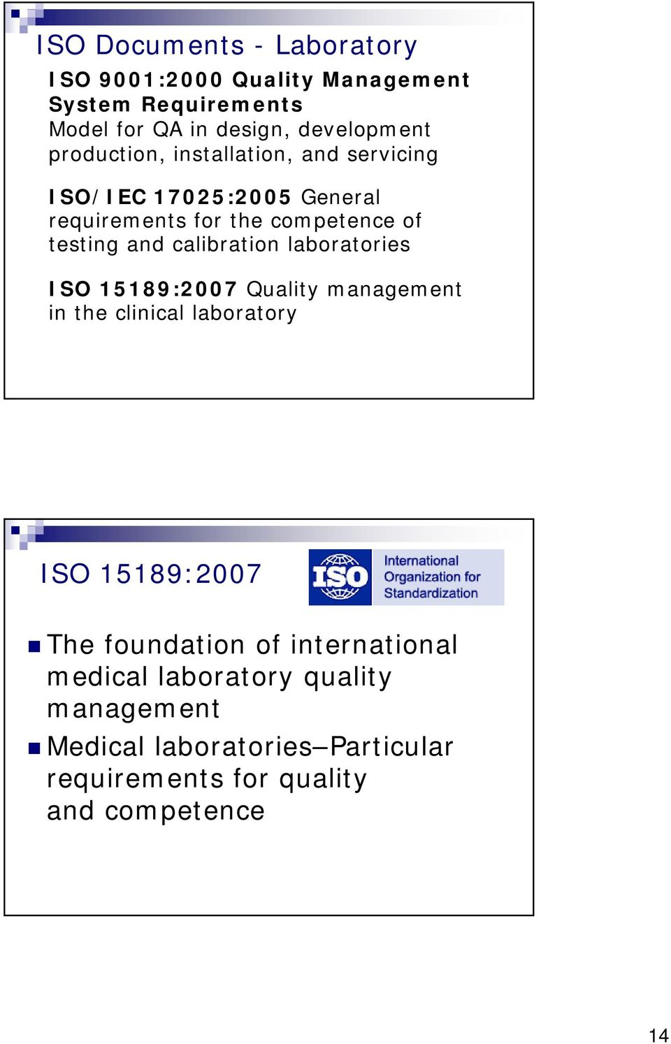 calibration laboratories ISO 15189:2007 Quality management in the clinical laboratory ISO 15189:2007 The foundation