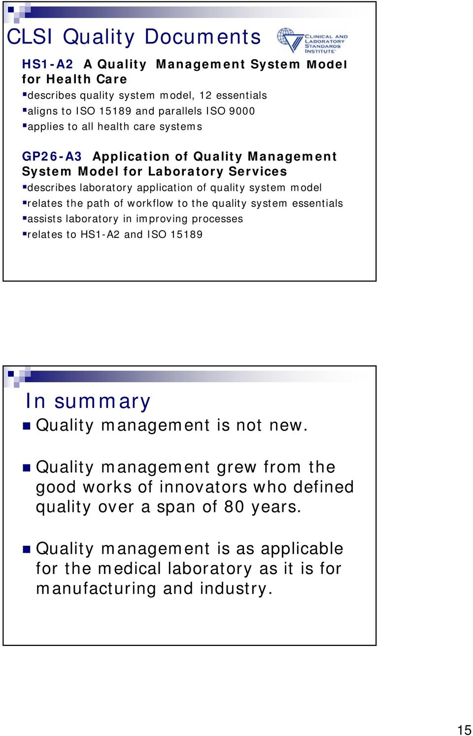 the quality system essentials assists laboratory in improving processes relates to HS1-A2 and ISO 15189 In summary Quality management is not new.