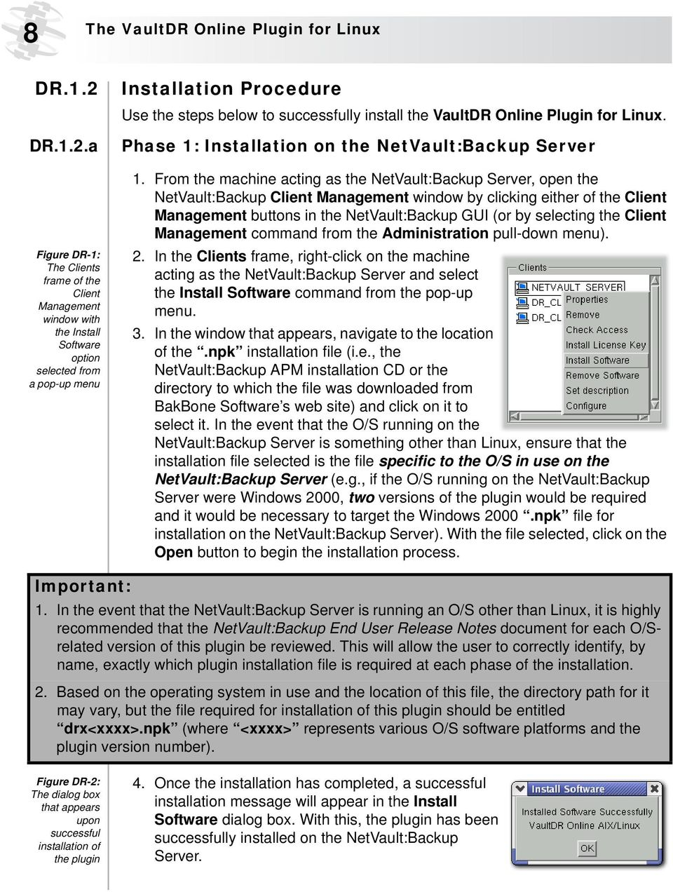 a Figure DR-1: The Clients frame of the Client Management window with the Install Software option selected from a pop-up menu Installation Procedure Use the steps below to successfully install the