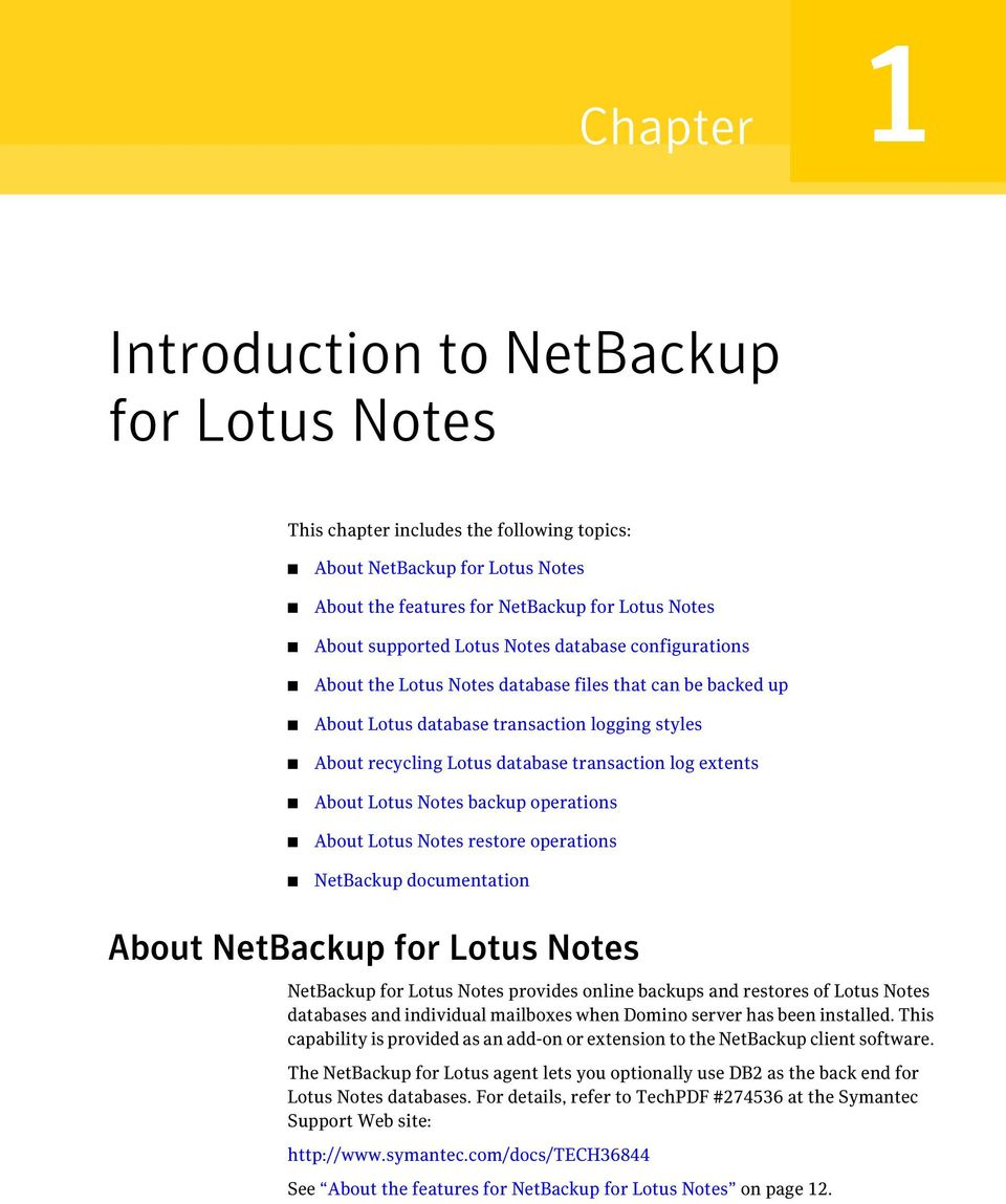 Lotus Notes backup operations About Lotus Notes restore operations NetBackup documentation About NetBackup for Lotus Notes NetBackup for Lotus Notes provides online backups and restores of Lotus