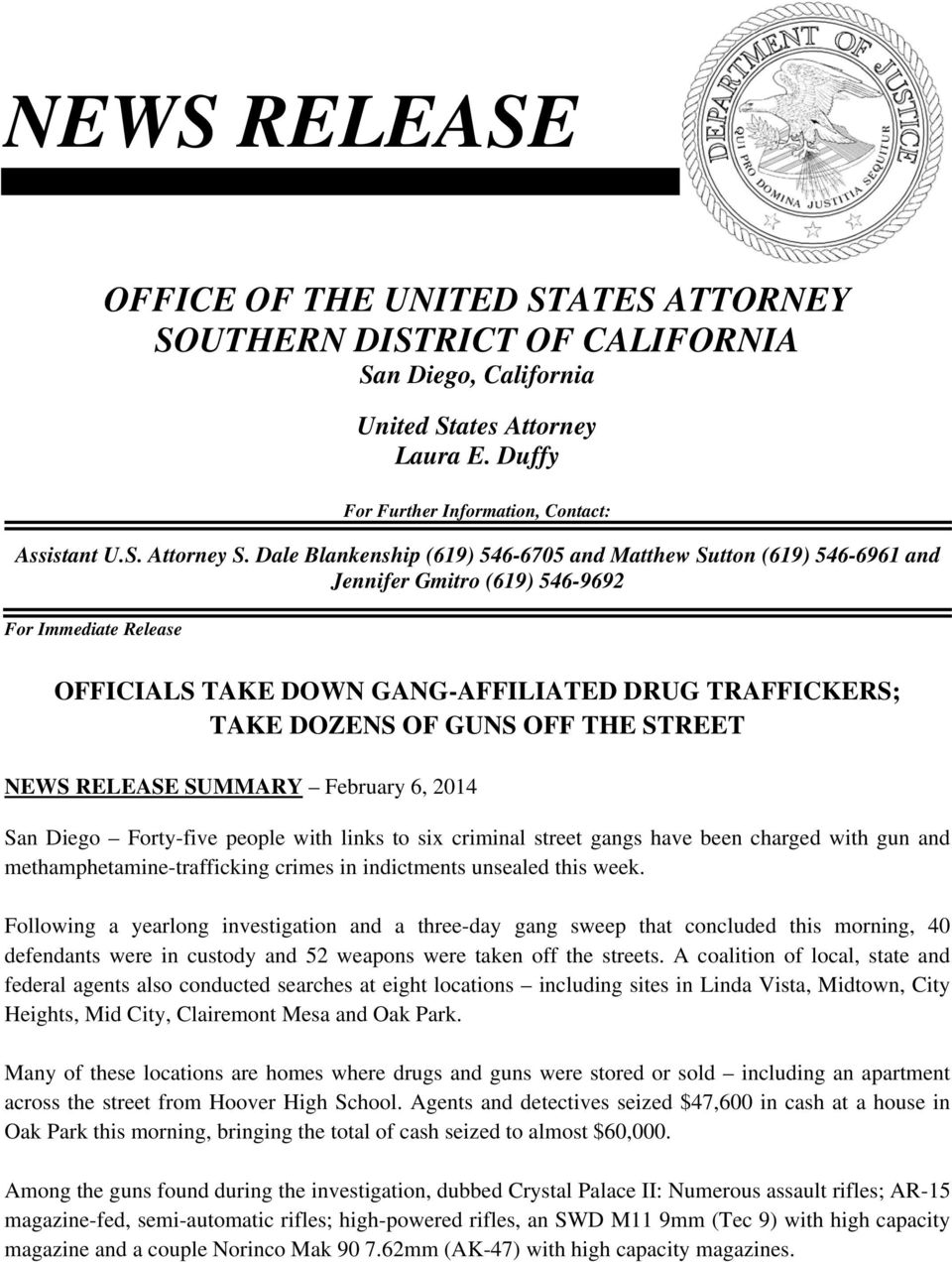 OFF THE STREET NEWS RELEASE SUMMARY February 6, 2014 San Diego Forty-five people with links to six criminal street gangs have been charged with gun and methamphetamine-trafficking crimes in