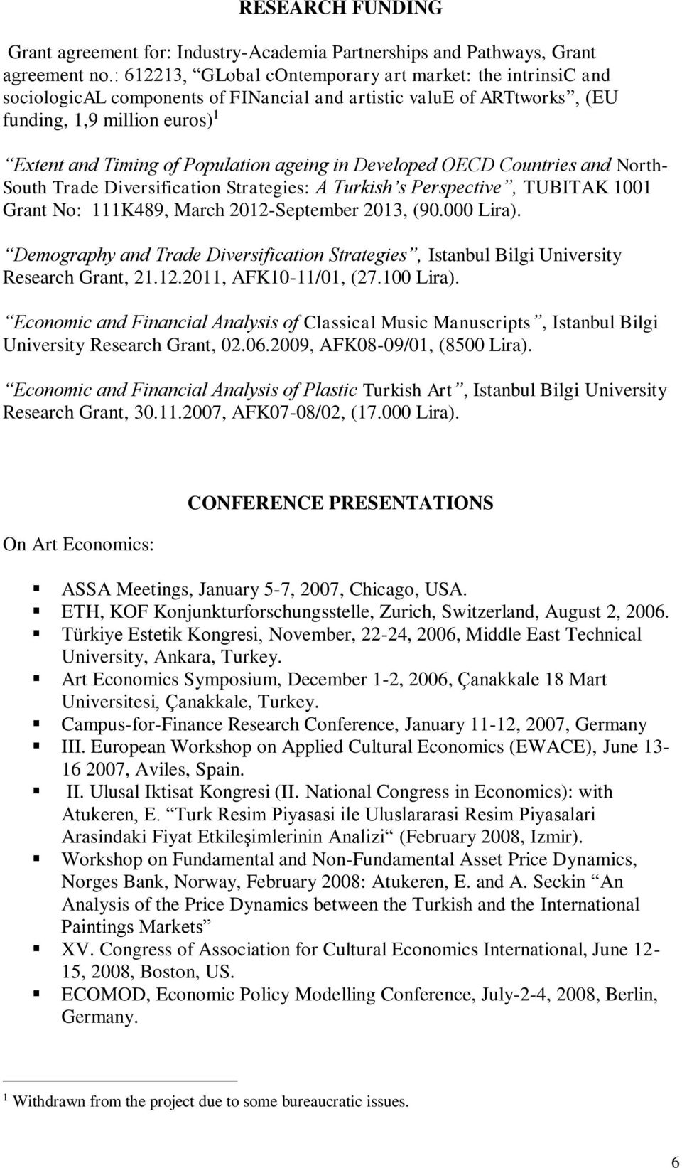 ageing in Developed OECD Countries and North- South Trade Diversification Strategies: A Turkish s Perspective, TUBITAK 1001 Grant No: 111K489, March 2012-September 2013, (90.000 Lira).