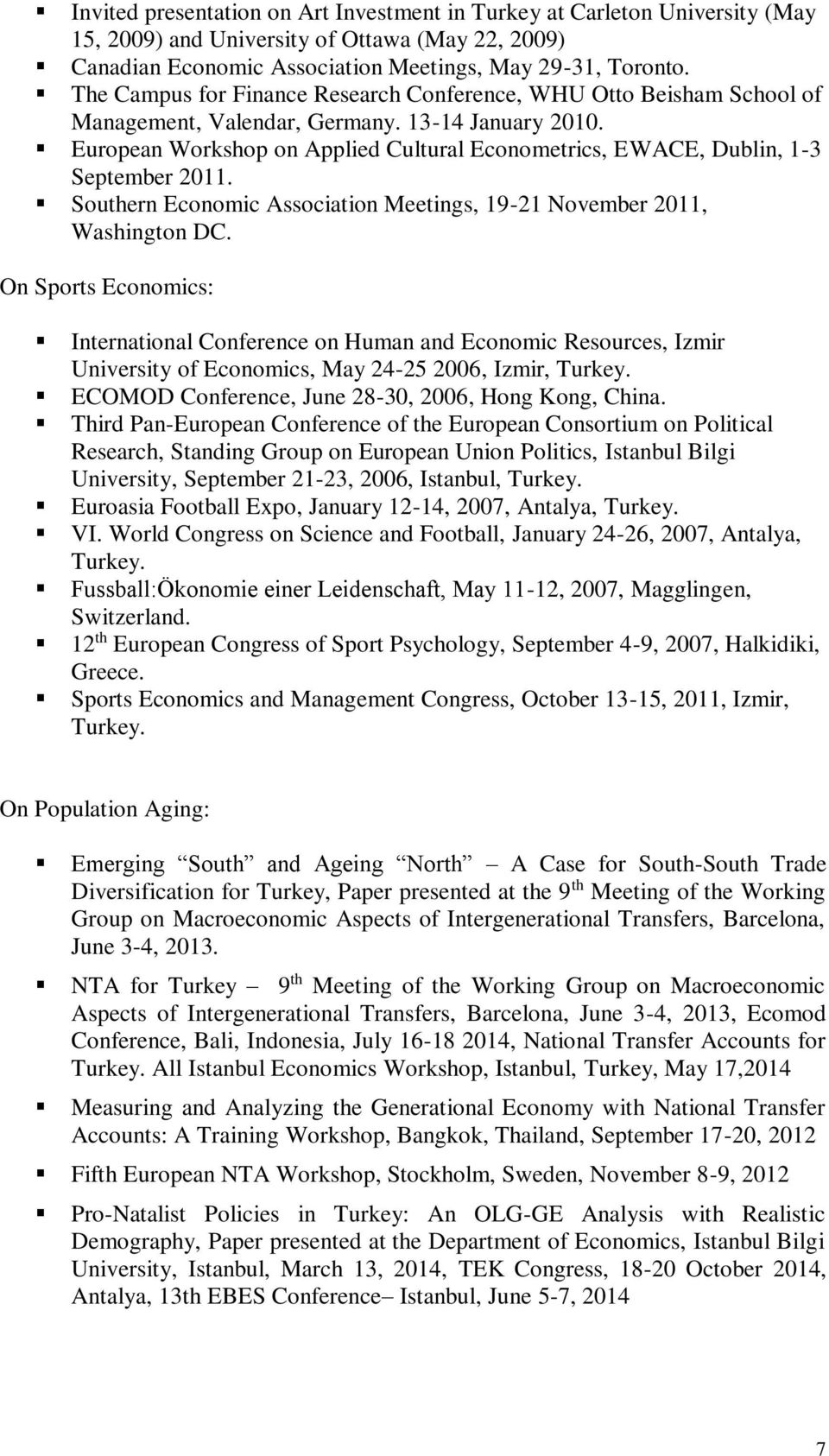 European Workshop on Applied Cultural Econometrics, EWACE, Dublin, 1-3 September 2011. Southern Economic Association Meetings, 19-21 November 2011, Washington DC.