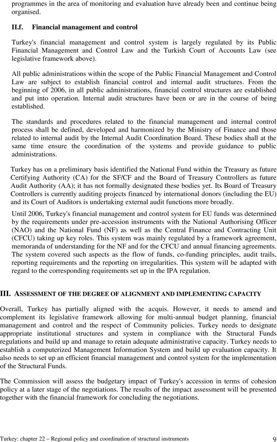 Financial management and control Turkey's financial management and control system is largely regulated by its Public Financial Management and Control Law and the Turkish Court of Accounts Law (see