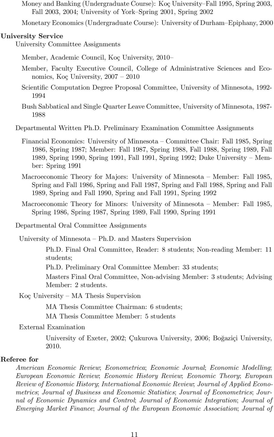 Economics, Koç University, 2007 2010 Scientific Computation Degree Proposal Committee, University of Minnesota, 1992-1994 Bush Sabbatical and Single Quarter Leave Committee, University of Minnesota,