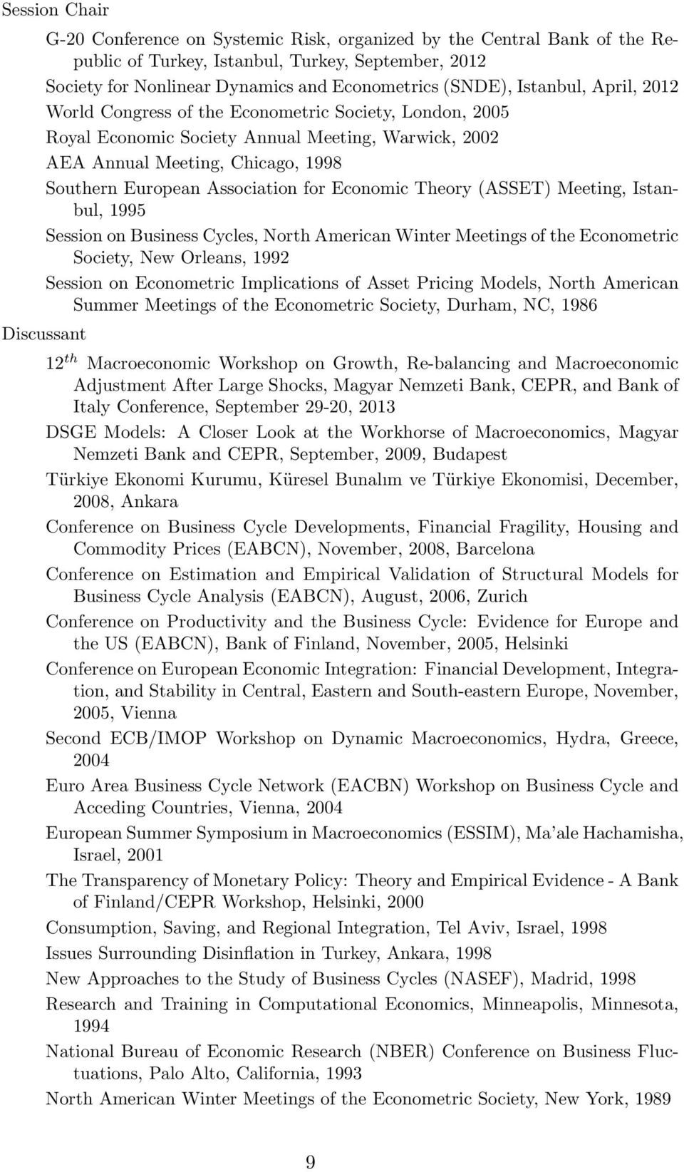 Economic Theory (ASSET) Meeting, Istanbul, 1995 Session on Business Cycles, North American Winter Meetings of the Econometric Society, New Orleans, 1992 Session on Econometric Implications of Asset