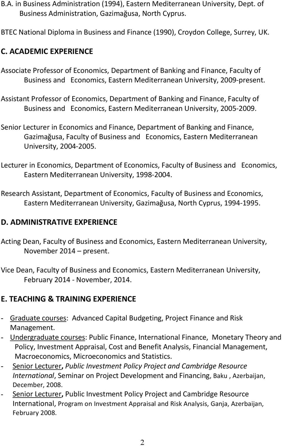 oydon College, Surrey, UK. C. ACADEMIC EXPERIENCE Associate Professor of Economics, Department of Banking and Finance, Faculty of Business and Economics, Eastern Mediterranean University, 2009 present.