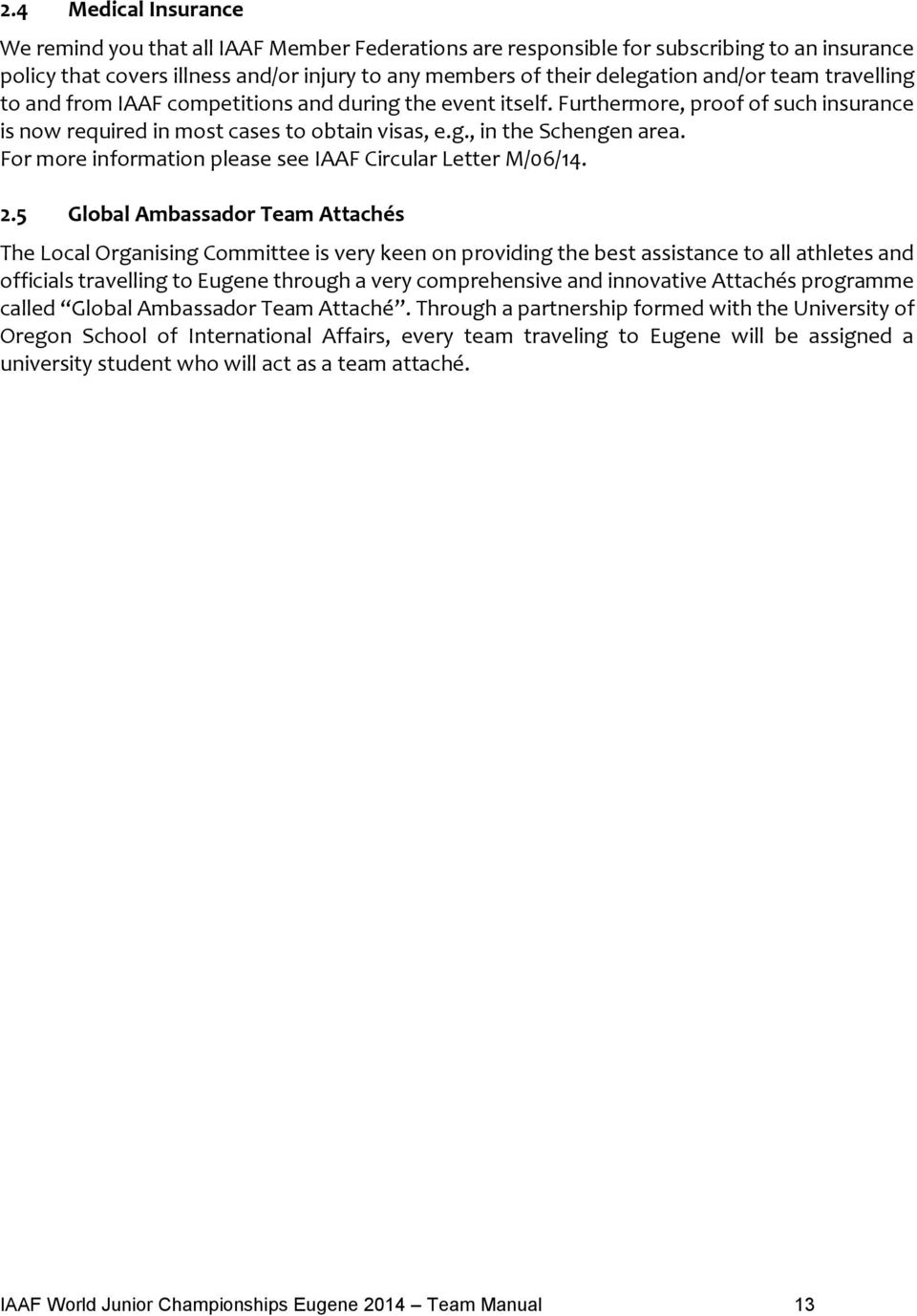 For more information please see IAAF Circular Letter M/06/14. 2.