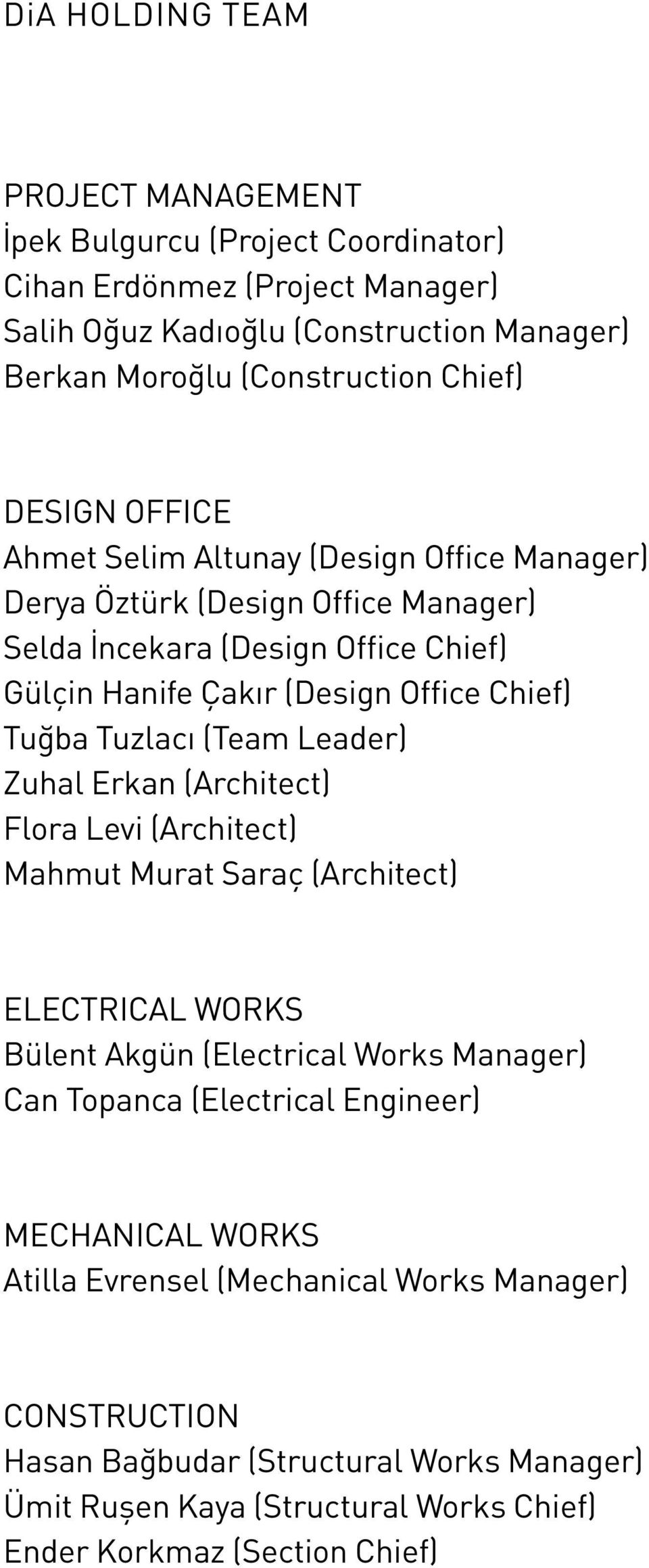 Tuzlacı (Team Leader) Zuhal Erkan (Architect) Flora Levi (Architect) Mahmut Murat Saraç (Architect) Electrical Works Bülent Akgün (Electrical Works Manager) Can Topanca (Electrical