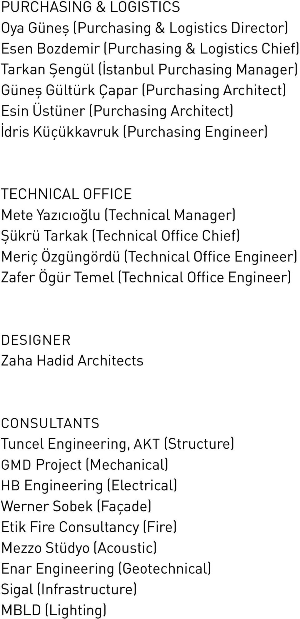 Chief) Meriç Özgüngördü (Technical Office Engineer) Zafer Ögür Temel (Technical Office Engineer) DESIGNER Zaha Hadid Architects CONSULTANTS Tuncel Engineering, AKT (Structure) GMD