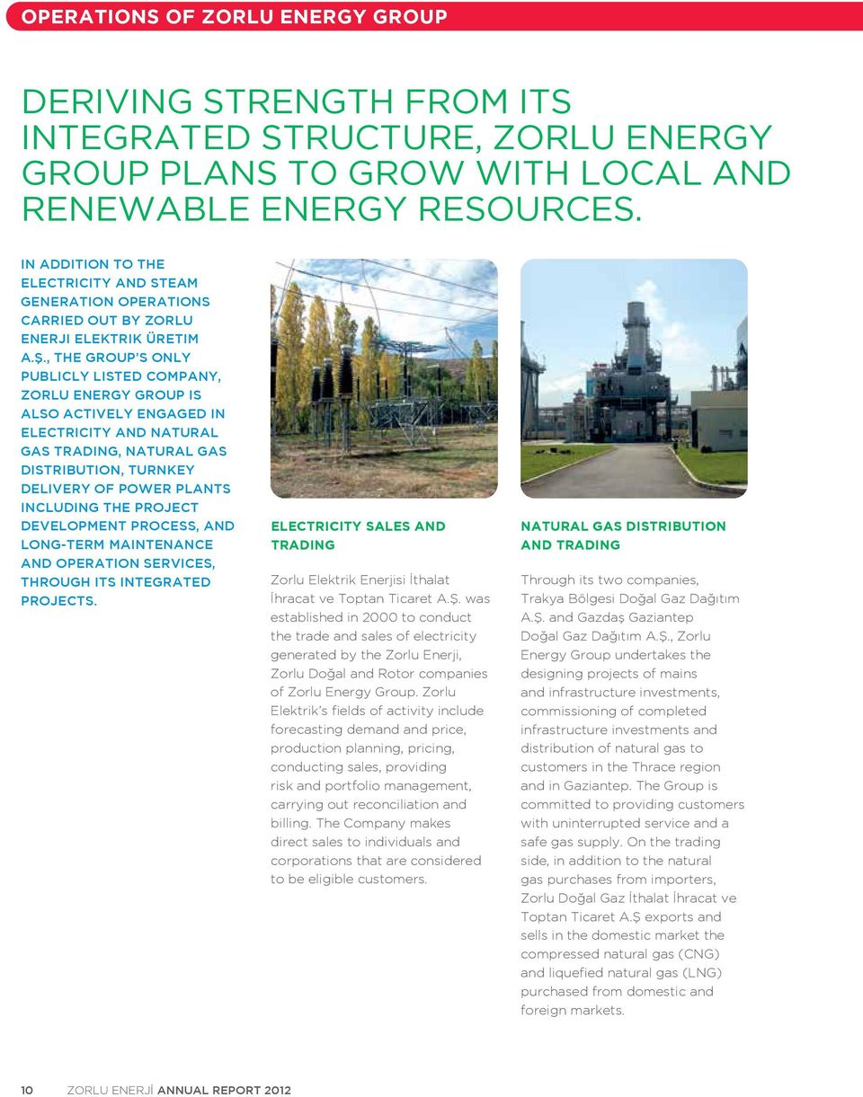 , the Group s only publicly listed company, Zorlu Energy Group is also actively engaged in electricity and natural gas trading, natural gas distribution, turnkey delivery of power plants including