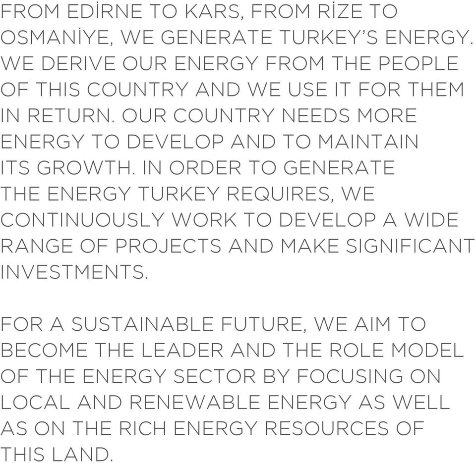 OUR COUNTRY NEEDS MORE ENERGY TO DEVELOP AND TO MAINTAIN ITS GROWTH.