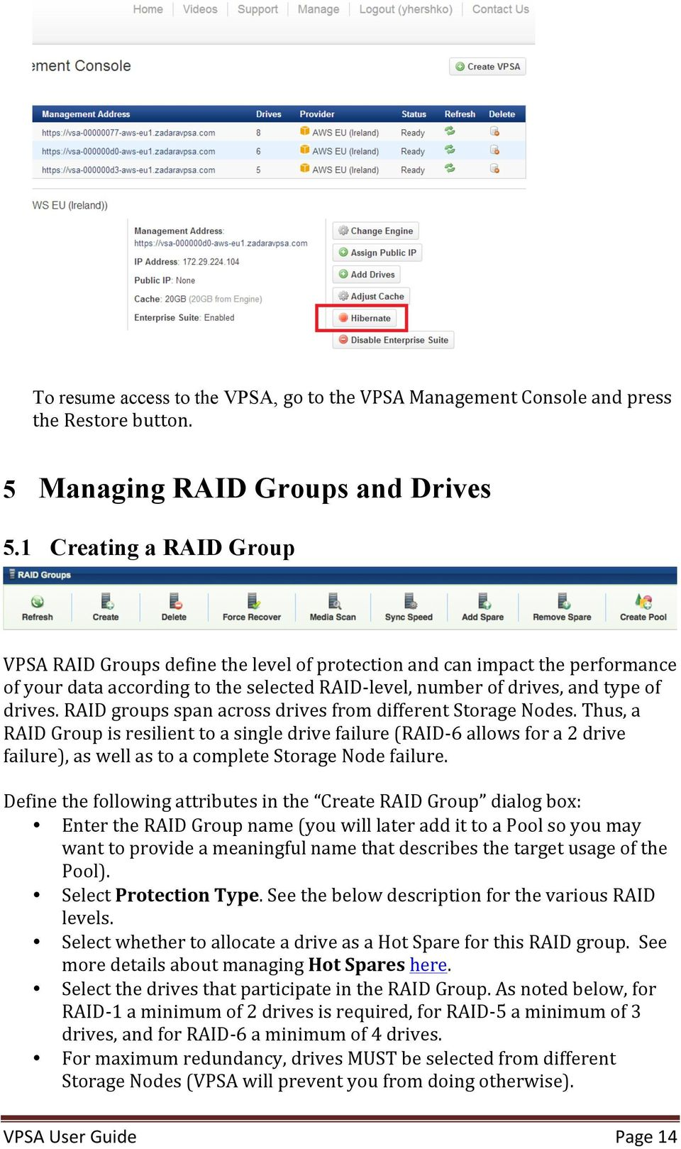 RAID groups span across drives from different Storage Nodes.
