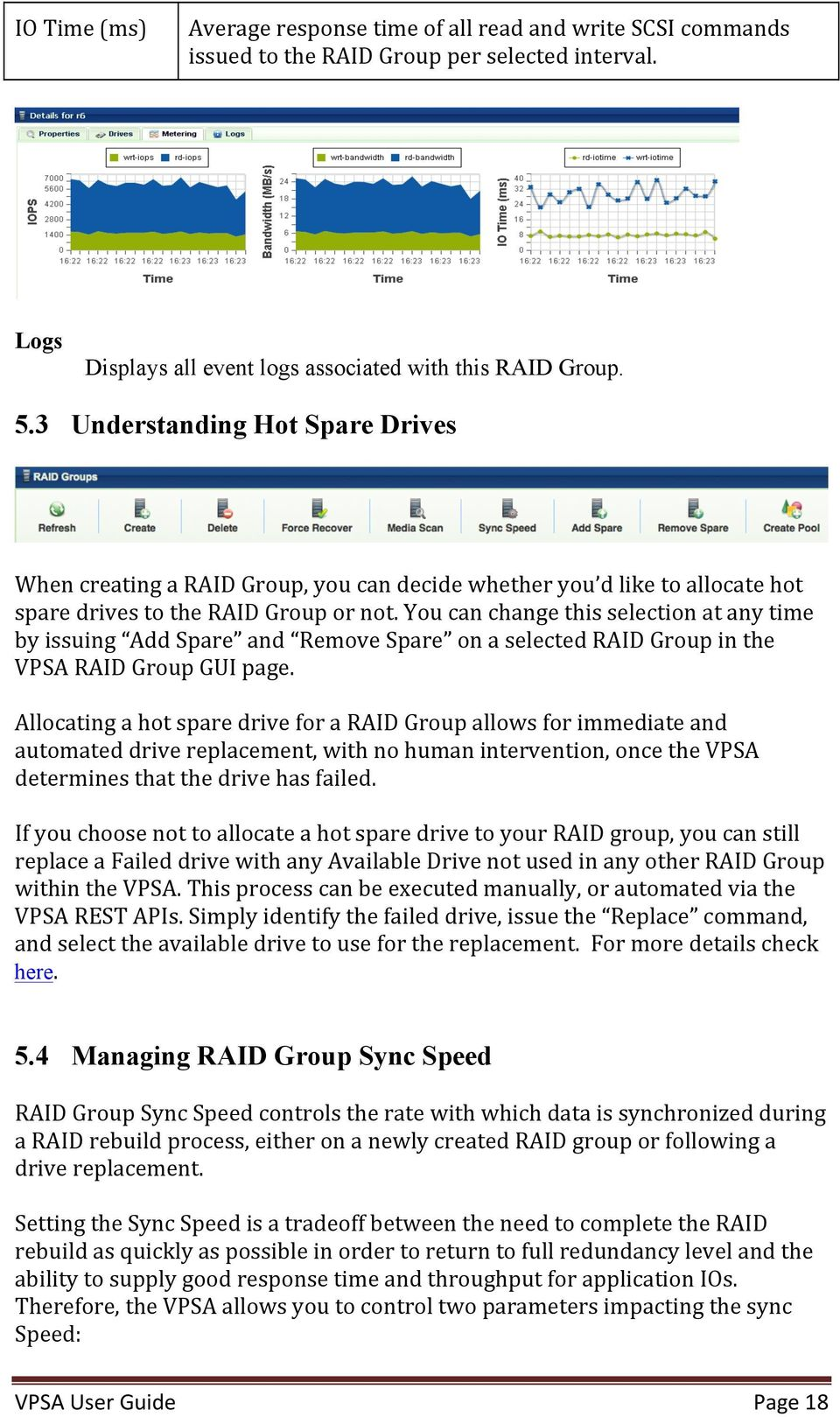 You can change this selection at any time by issuing Add Spare and Remove Spare on a selected RAID Group in the VPSA RAID Group GUI page.