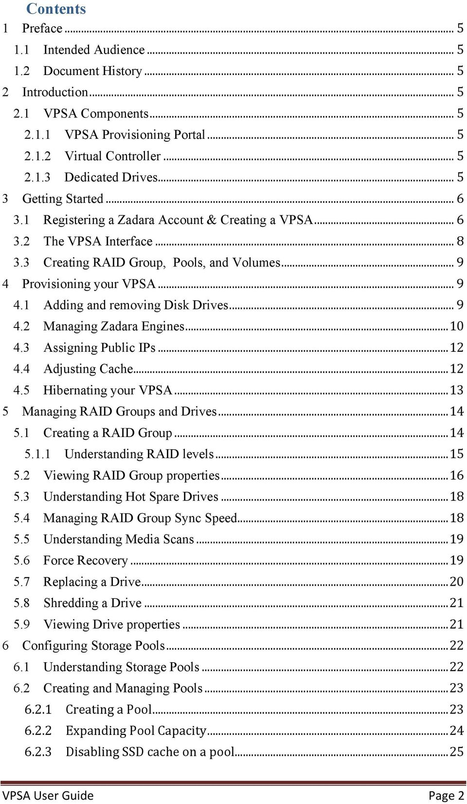 .. 9 4.2 Managing Zadara Engines... 10 4.3 Assigning Public IPs... 12 4.4 Adjusting Cache... 12 4.5 Hibernating your VPSA... 13 5 Managing RAID Groups and Drives... 14 5.1 Creating a RAID Group... 14 5.1.1 Understanding RAID levels.