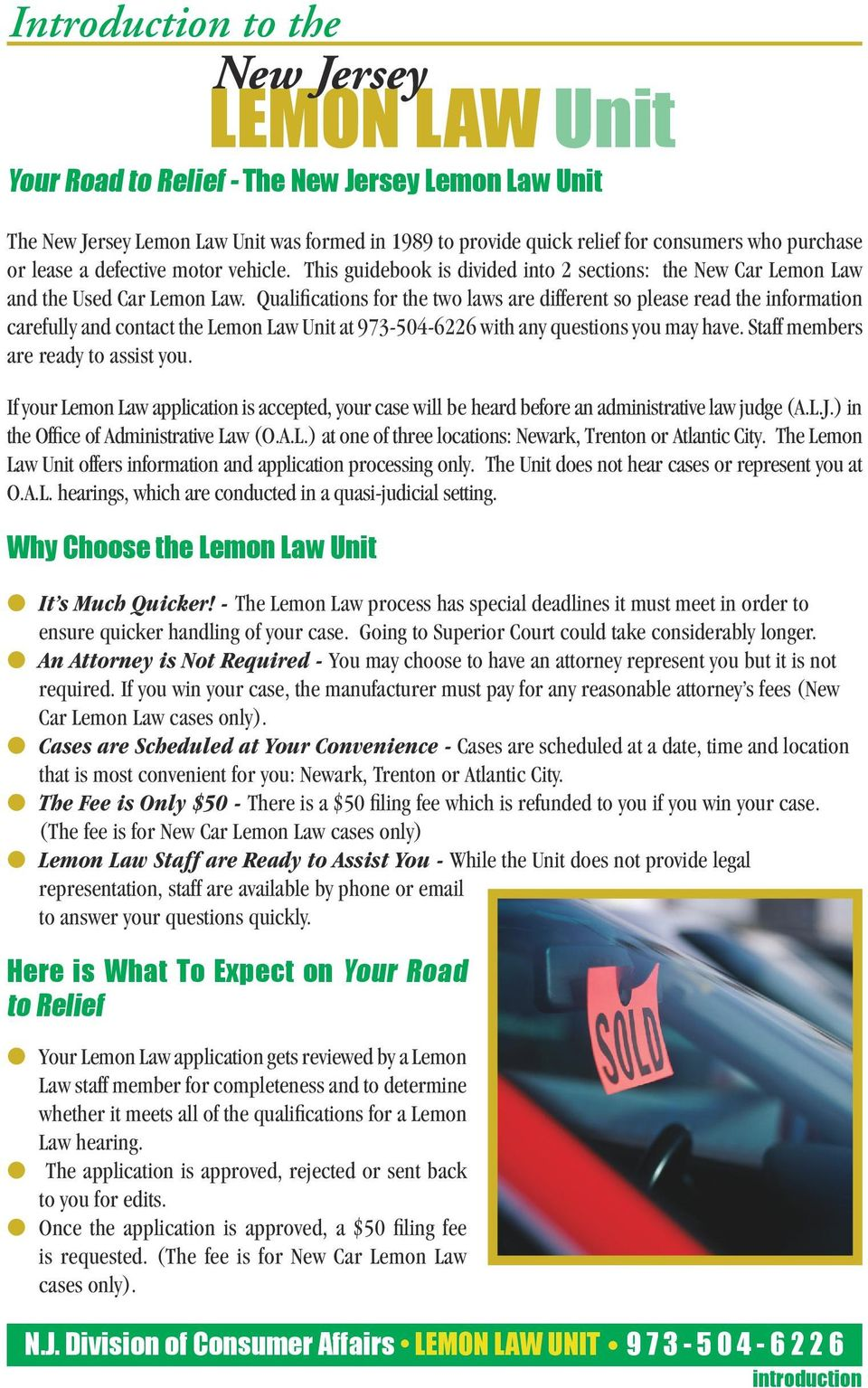 Qualifications for the two laws are different so please read the information carefully and contact the Lemon Law Unit at 973-504-6226 with any questions you may have.