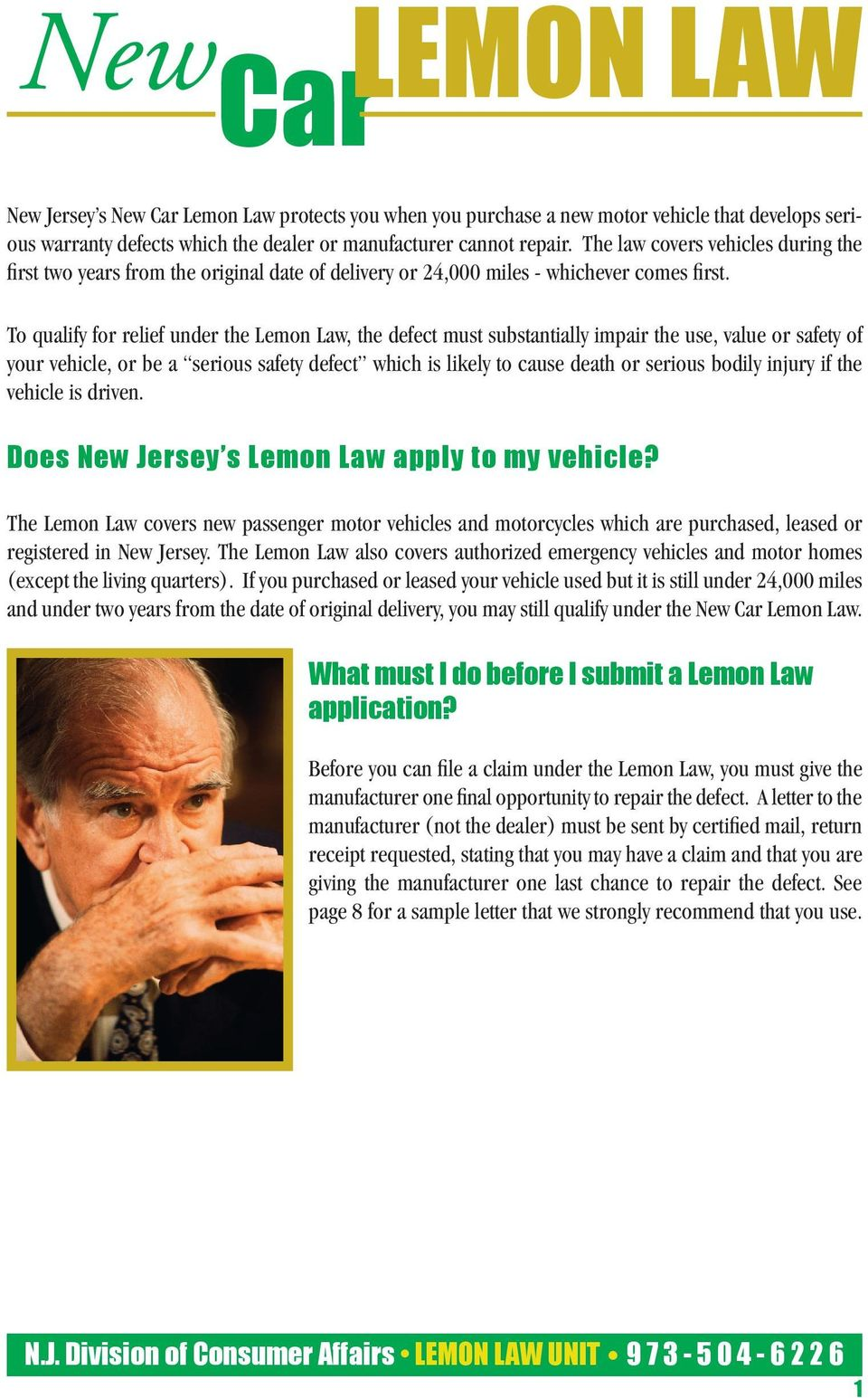 To qualify for relief under the Lemon Law, the defect must substantially impair the use, value or safety of your vehicle, or be a serious safety defect which is likely to cause death or serious