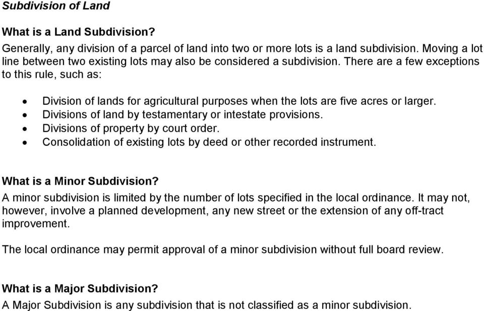 There are a few exceptions to this rule, such as: Division of lands for agricultural purposes when the lots are five acres or larger. Divisions of land by testamentary or intestate provisions.