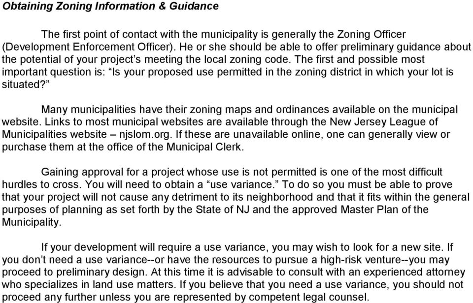 The first and possible most important question is: Is your proposed use permitted in the zoning district in which your lot is situated?