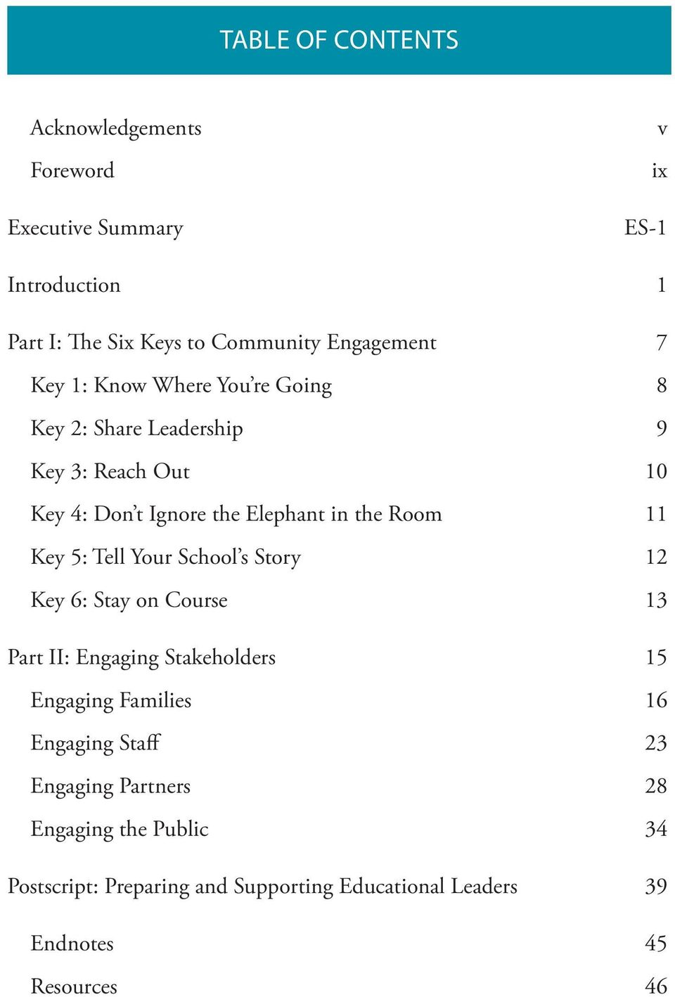 the Room 11 Key 5: Tell Your School s Story 12 Key 6: Stay on Course 13 Part II: Engaging Stakeholders 15 Engaging Families 16