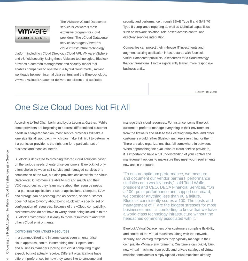Using these VMware technologies, Bluelock provides a common management and security model that enables companies to operate in a hybrid cloud model, moving workloads between internal data centers and