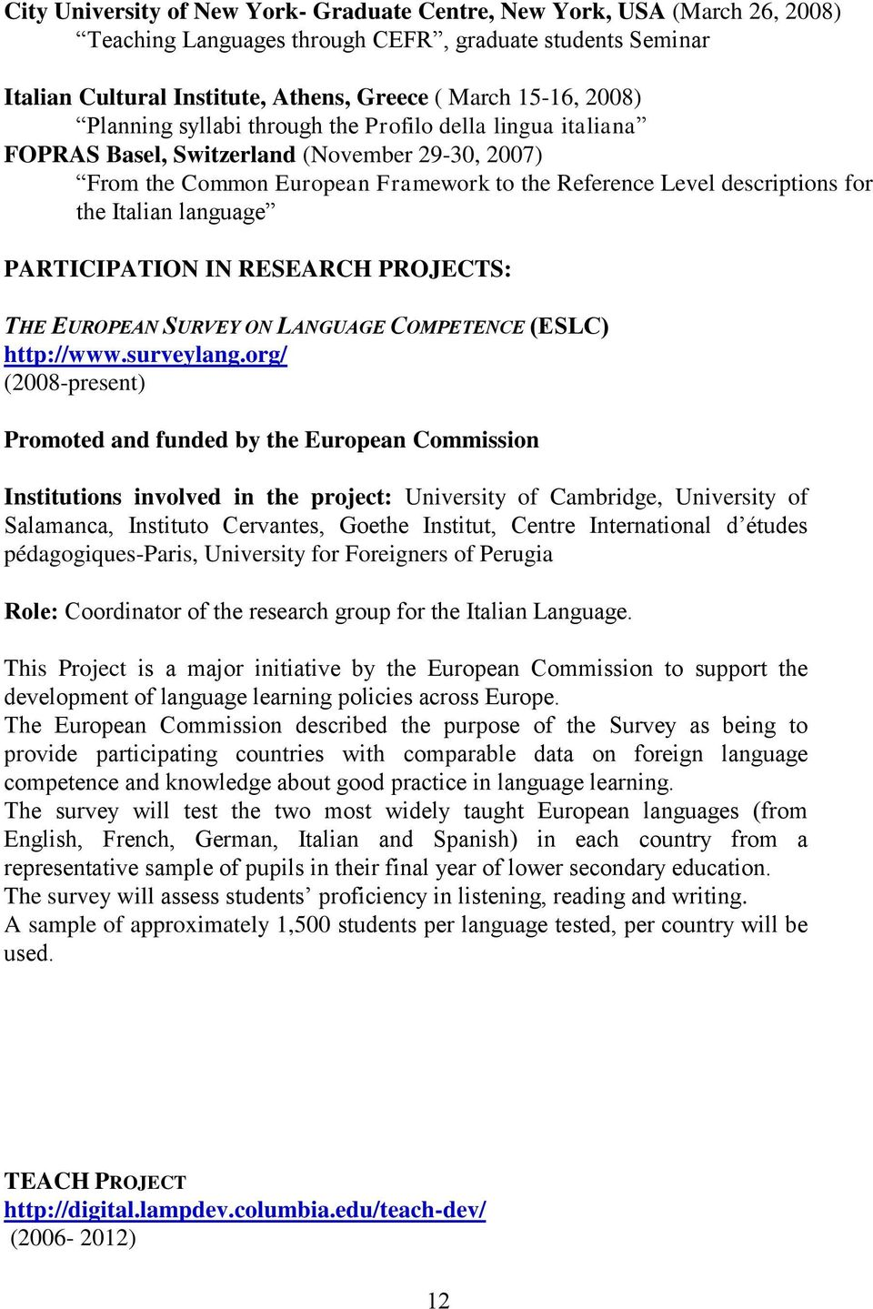 language PARTICIPATION IN RESEARCH PROJECTS: THE EUROPEAN SURVEY ON LANGUAGE COMPETENCE (ESLC) http://www.surveylang.
