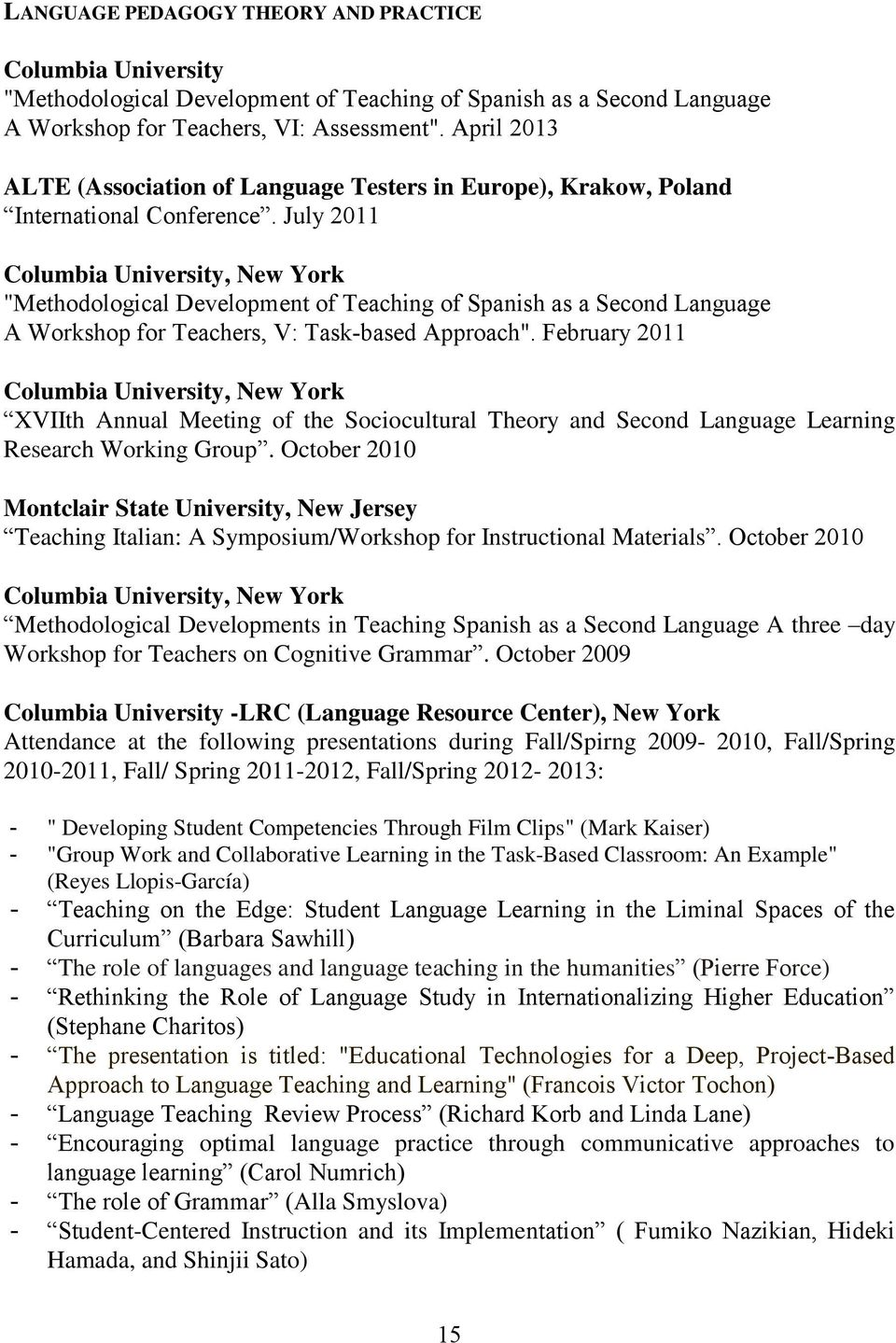 "July 2011 Columbia University, New York ""Methodological Development of Teaching of Spanish as a Second Language A Workshop for Teachers, V: Task-based Approach""."