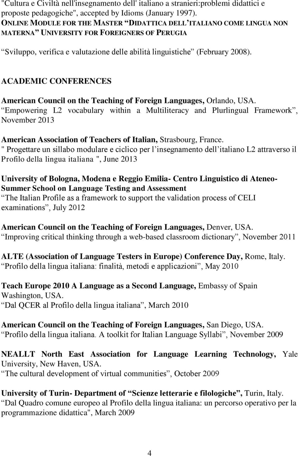 ACADEMIC CONFERENCES American Council on the Teaching of Foreign Languages, Orlando, USA.