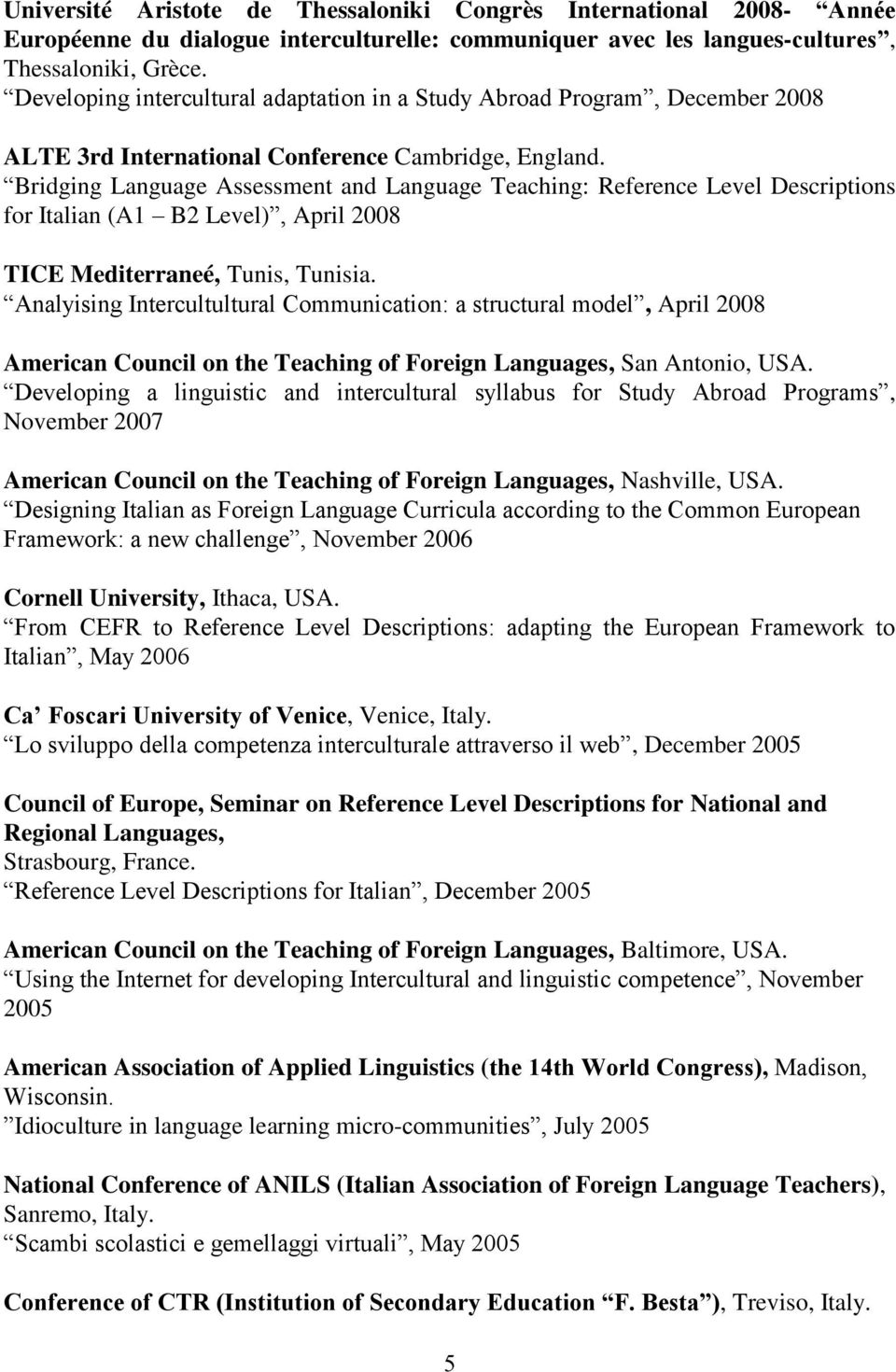 Bridging Language Assessment and Language Teaching: Reference Level Descriptions for Italian (A1 B2 Level), April 2008 TICE Mediterraneé, Tunis, Tunisia.