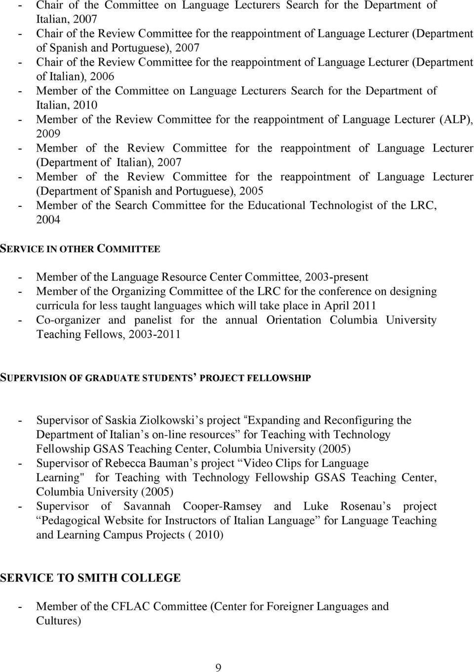 Italian, 2010 - Member of the Review Committee for the reappointment of Language Lecturer (ALP), 2009 - Member of the Review Committee for the reappointment of Language Lecturer (Department of