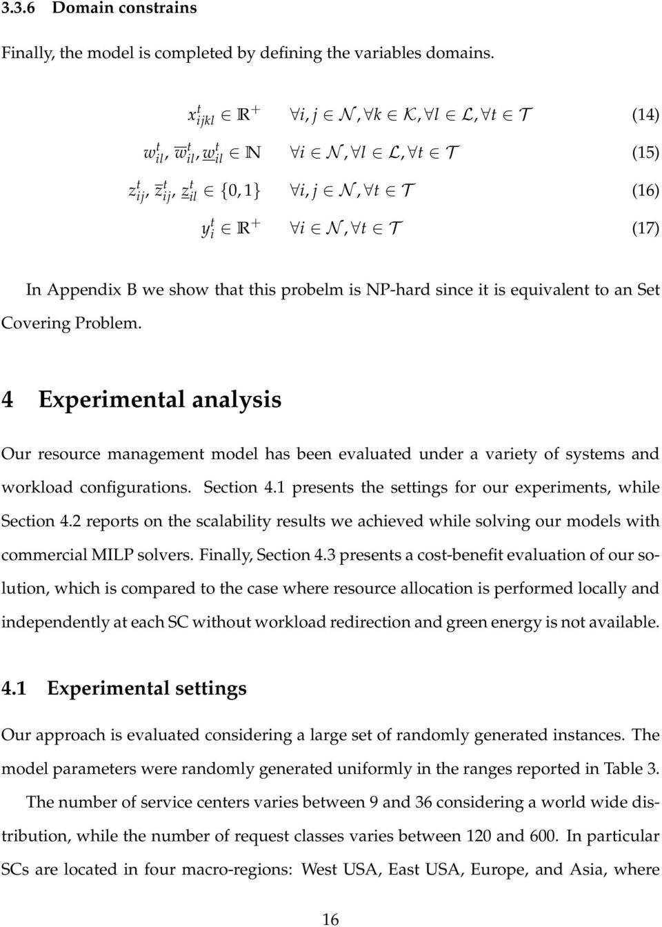 since it is equivalent to an Set Covering Problem. 4 Experimental analysis Our resource management model has been evaluated under a variety of systems and workload configurations. Section 4.