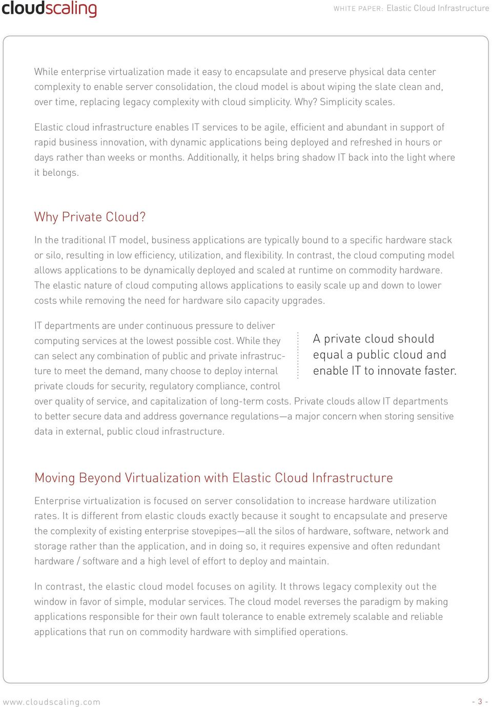 Elastic cloud infrastructure enables IT services to be agile, efficient and abundant in support of rapid business innovation, with dynamic applications being deployed and refreshed in hours or days