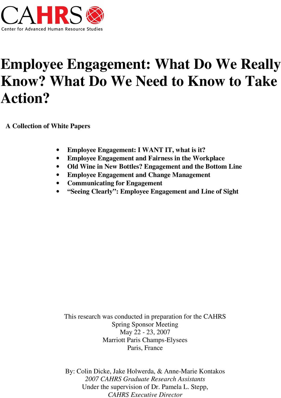 Engagement and the Bottom Line Employee Engagement and Change Management Communicating for Engagement Seeing Clearly : Employee Engagement and Line of Sight This research