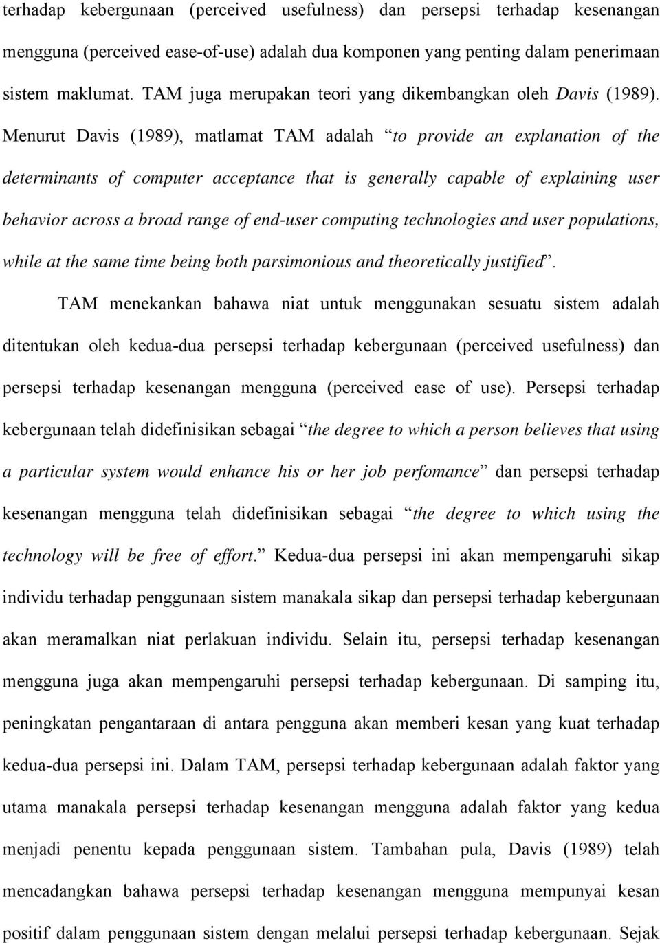 Menurut Davis (1989), matlamat TAM adalah to provide an explanation of the determinants of computer acceptance that is generally capable of explaining user behavior across a broad range of end-user