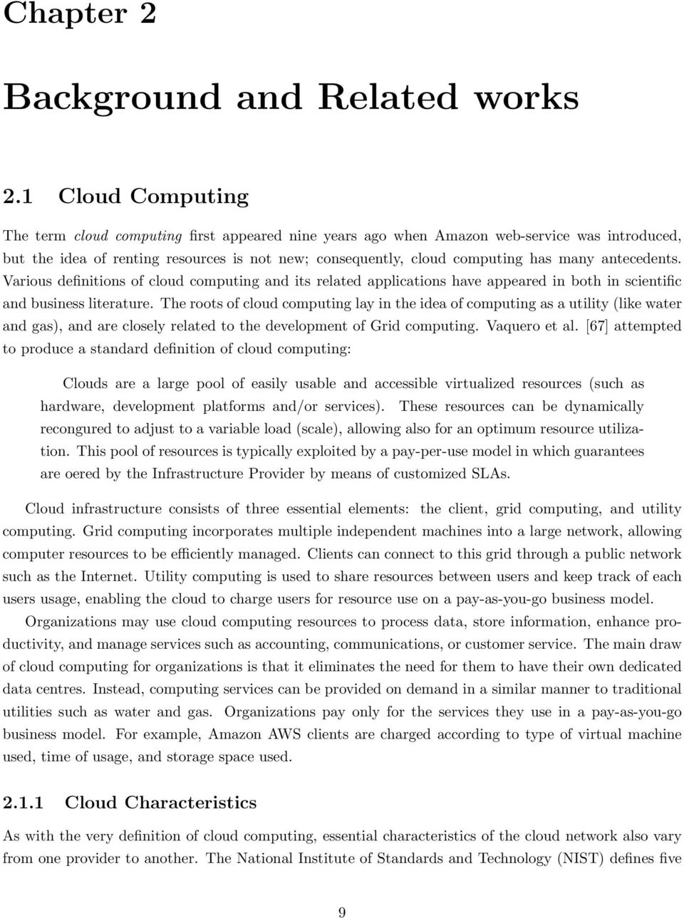 antecedents. Various definitions of cloud computing and its related applications have appeared in both in scientific and business literature.