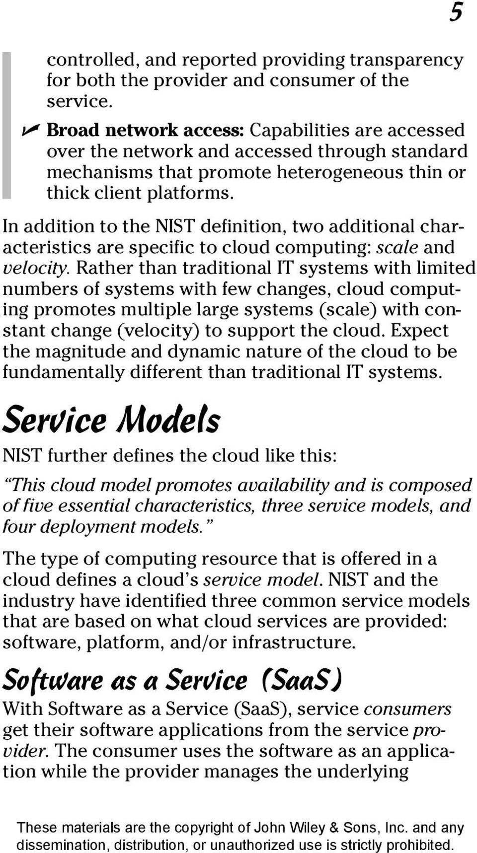 In addition to the NIST definition, two additional characteristics are specific to cloud computing: scale and velocity.