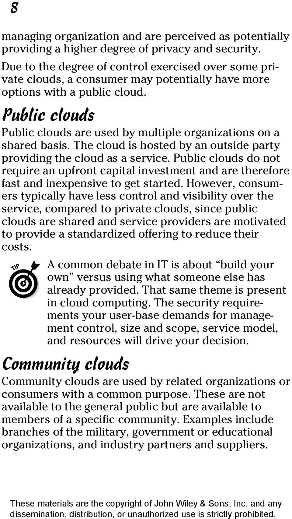 Public clouds Public clouds are used by multiple organizations on a shared basis. The cloud is hosted by an outside party providing the cloud as a service.