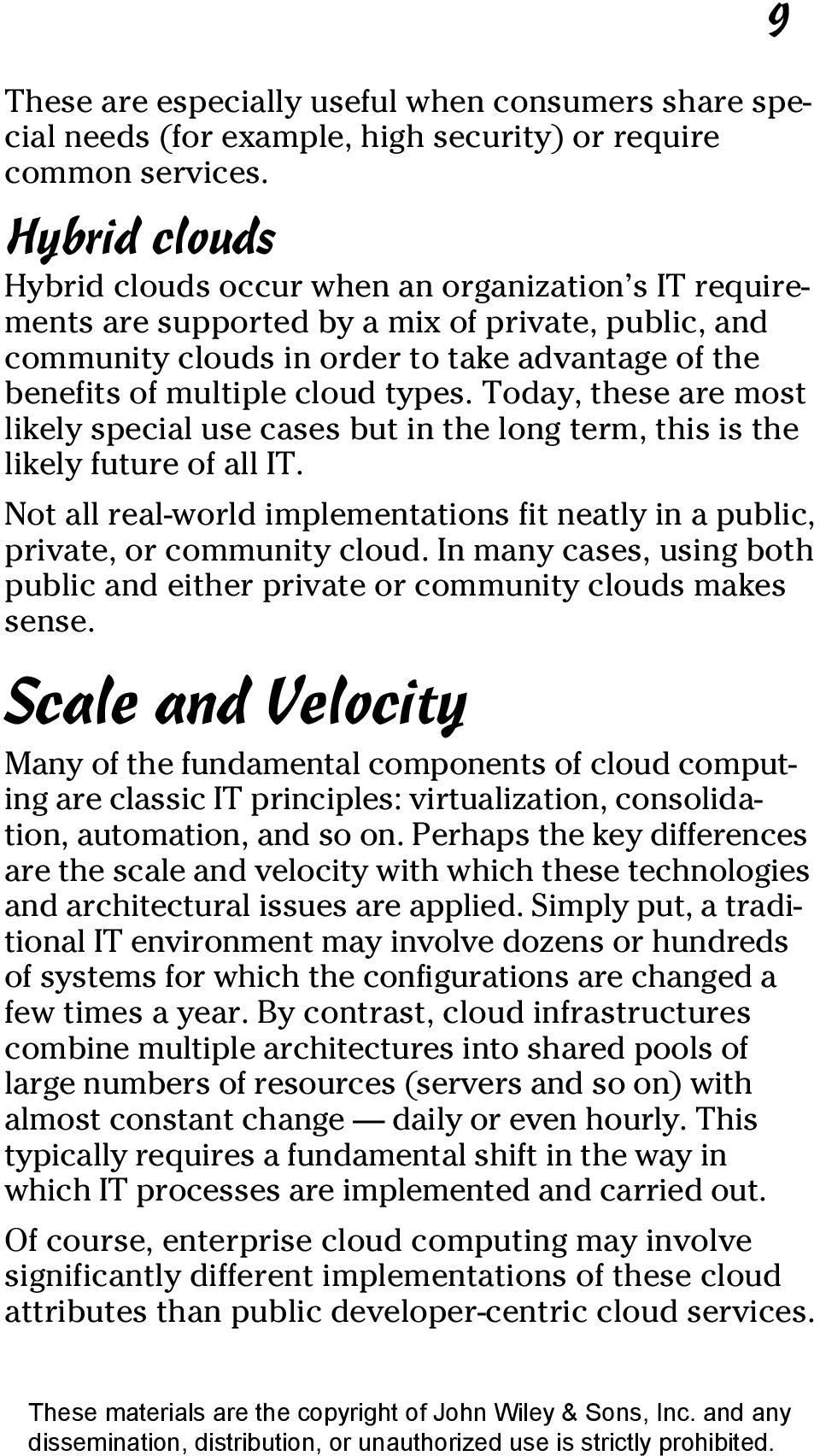 types. Today, these are most likely special use cases but in the long term, this is the likely future of all IT. Not all real-world implementations fit neatly in a public, private, or community cloud.
