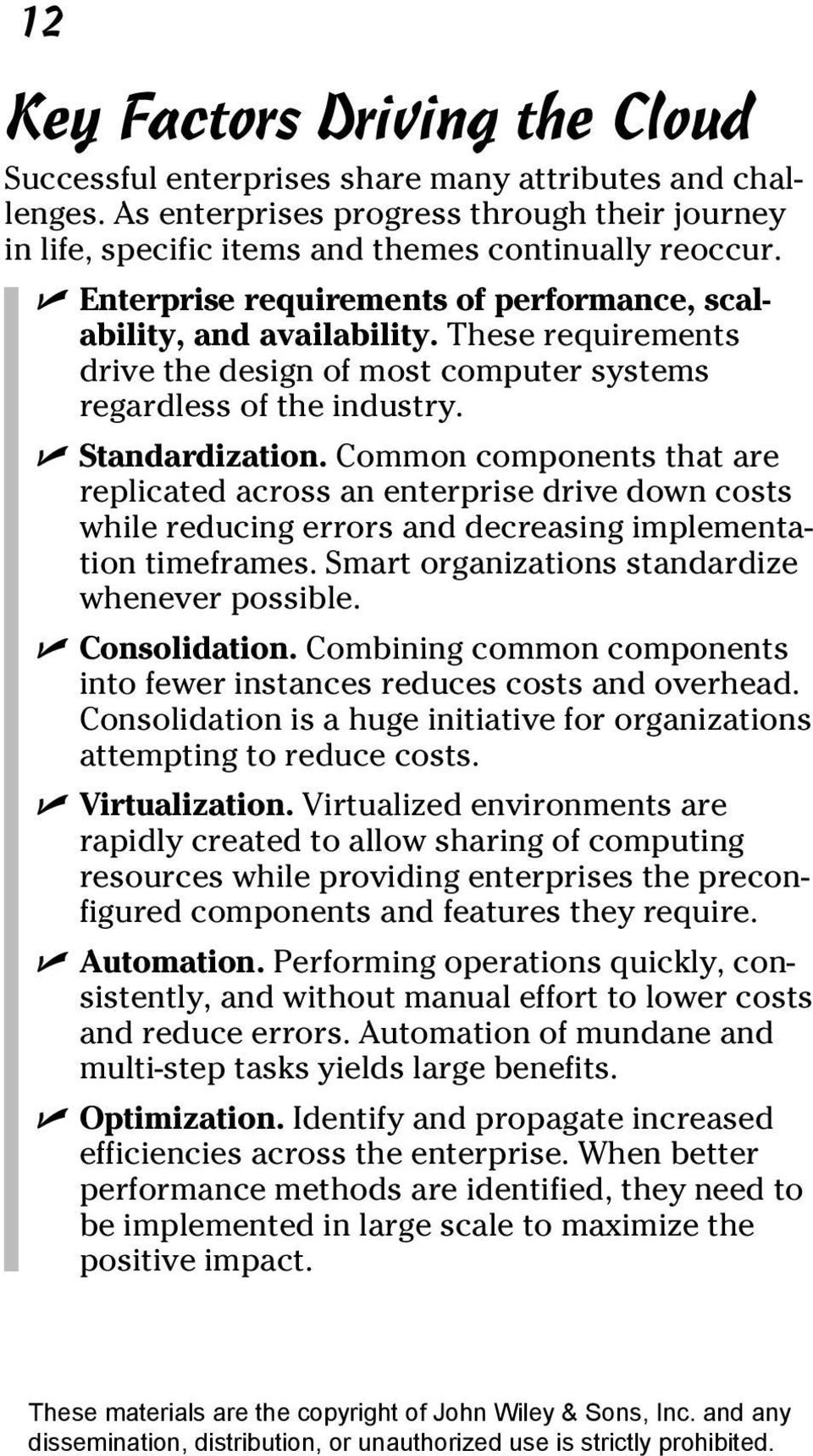 Common components that are replicated across an enterprise drive down costs while reducing errors and decreasing implementation timeframes. Smart organizations standardize whenever possible.