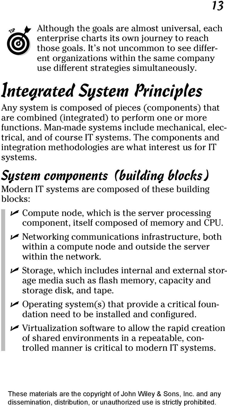 Integrated System Principles Any system is composed of pieces (components) that are combined (integrated) to perform one or more functions.