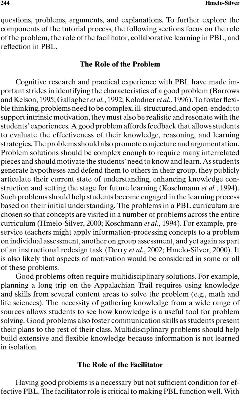 The Role of the Problem Cognitive research and practical experience with PBL have made important strides in identifying the characteristics of a good problem (Barrows and Kelson, 1995; Gallagher et