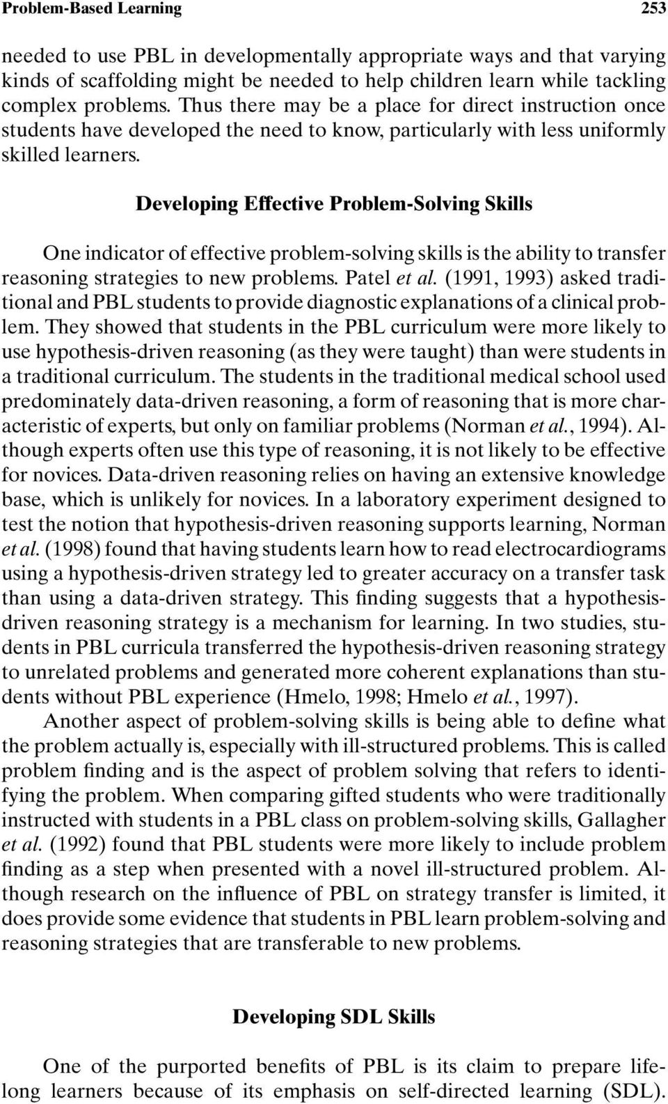 Developing Effective Problem-Solving Skills One indicator of effective problem-solving skills is the ability to transfer reasoning strategies to new problems. Patel et al.