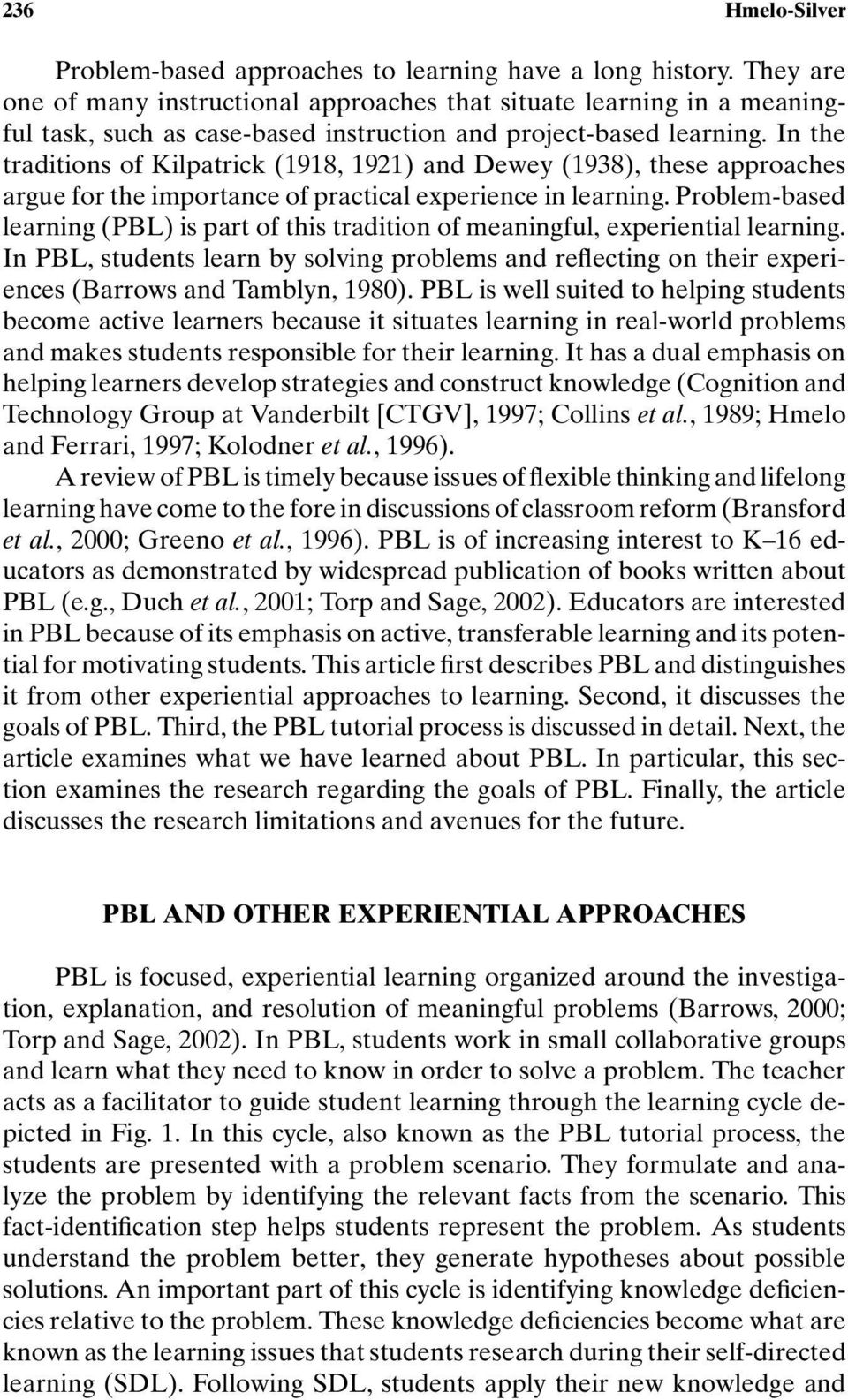 In the traditions of Kilpatrick (1918, 1921) and Dewey (1938), these approaches argue for the importance of practical experience in learning.