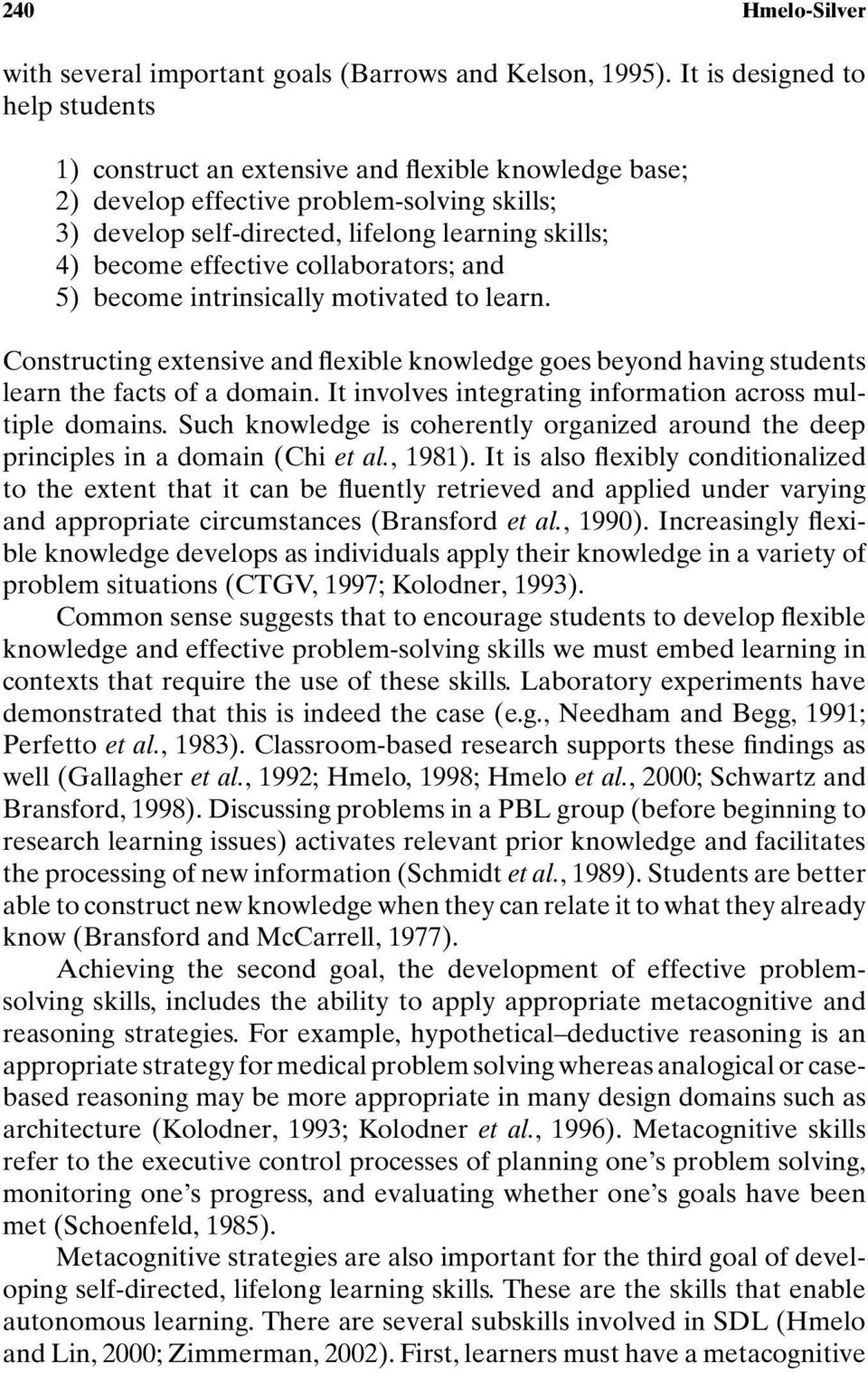 effective collaborators; and 5) become intrinsically motivated to learn. Constructing extensive and flexible knowledge goes beyond having students learn the facts of a domain.