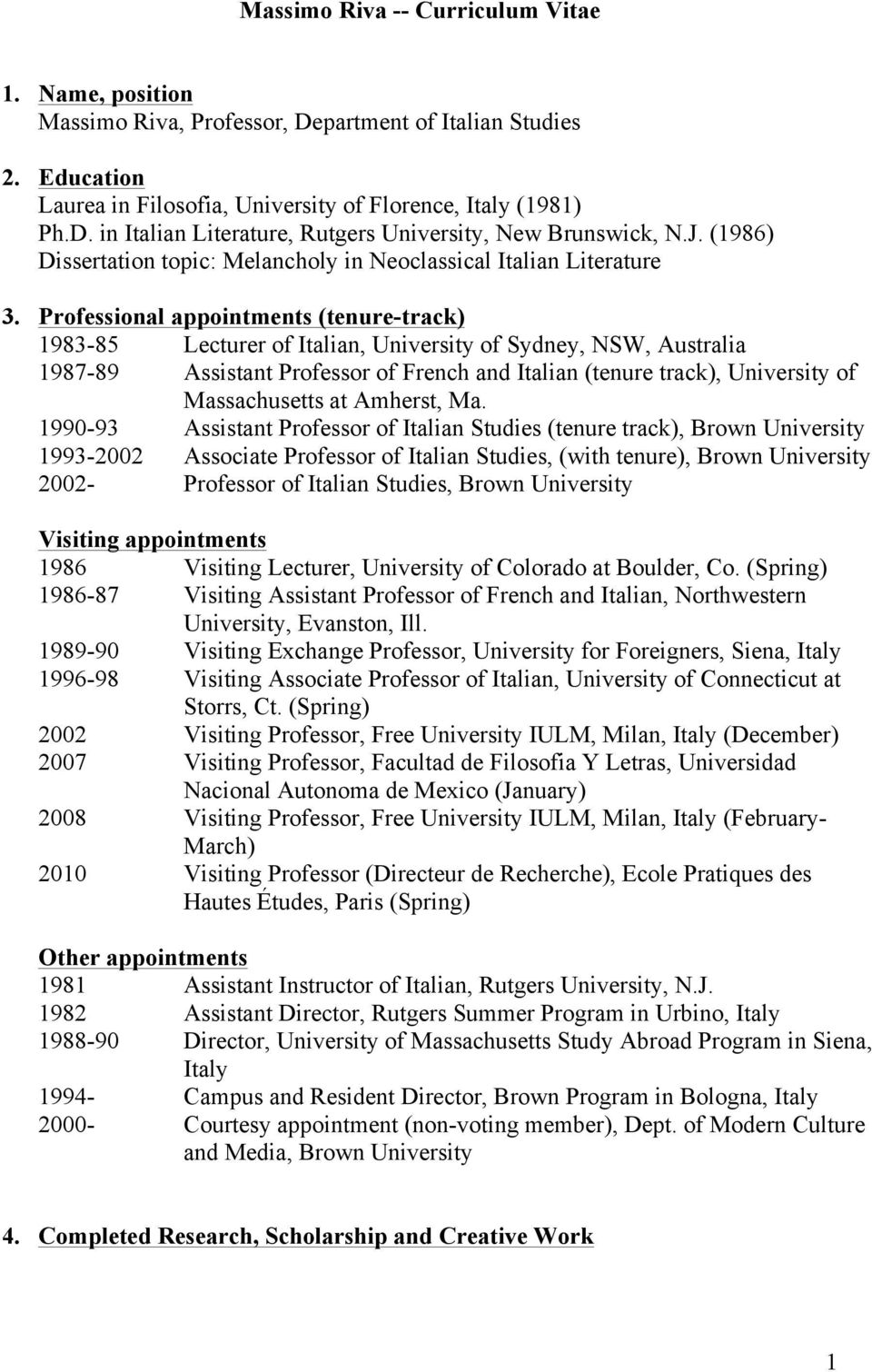 Professional appointments (tenure-track) 1983-85 Lecturer of Italian, University of Sydney, NSW, Australia 1987-89 Assistant Professor of French and Italian (tenure track), University of