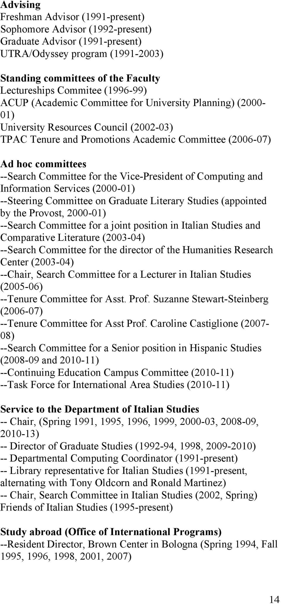 Committee for the Vice-President of Computing and Information Services (2000-01) --Steering Committee on Graduate Literary Studies (appointed by the Provost, 2000-01) --Search Committee for a joint