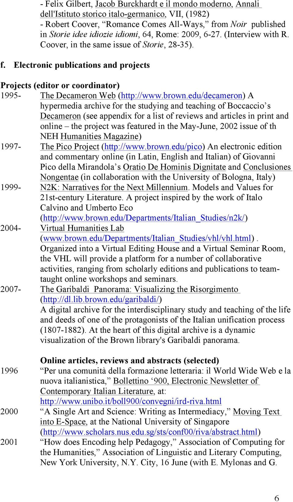 Electronic publications and projects Projects (editor or coordinator) 1995- The Decameron Web (http://www.brown.